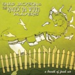 Snap Jackson and the Knock on Wood Players - Breath of Fresh Air